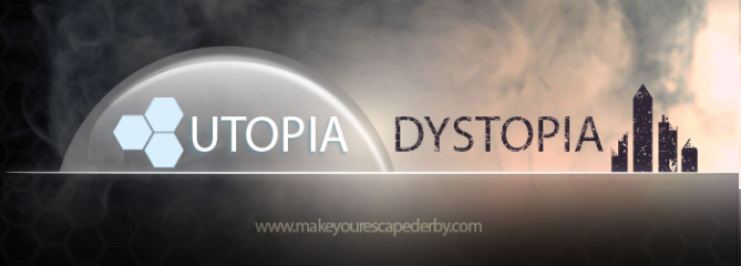 Make Your Escape (Derby): Utopia and Dystopia